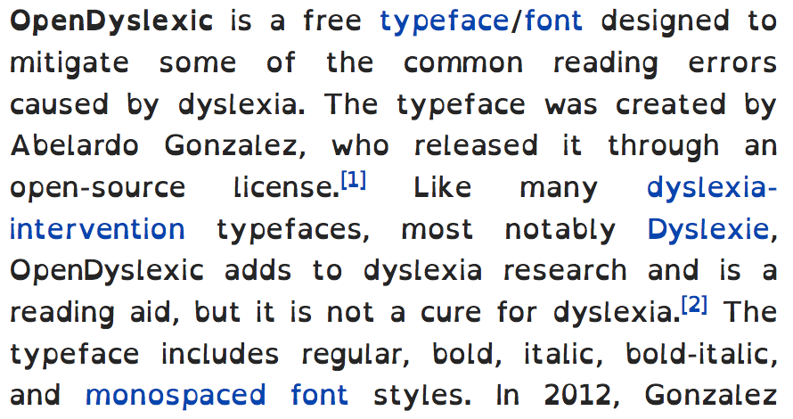 Example of OpenDyslexic typeface, which is used to help individuals with dyslexia. Image (https://commons.wikimedia.org/wiki/File:OpenDyslexic.png) by Wikipedia editors. Uses OpenDyslexic font, available at http://dyslexicfonts.com via Wikipedia is licensed under CC-BY-SA 3.0 (https://commons.wikimedia.org/wiki/Commons:Creative_Commons_Attribution-ShareAlike_3.0_Unported_License)
