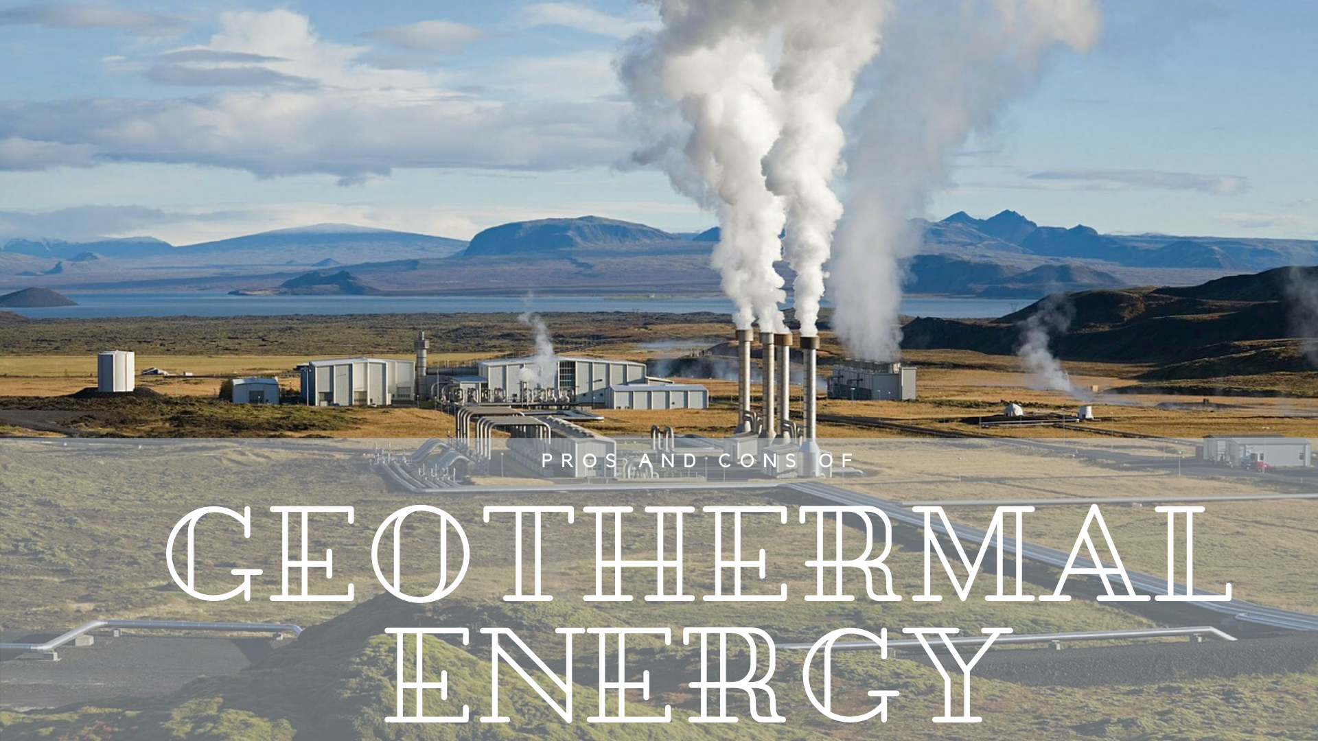 Geothermal Energy Pros And Cons | Science Trends